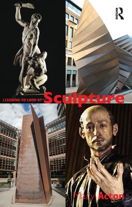 Learning to Look at Sculpture: 1st Edition (Paperback) book cover
