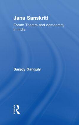 Jana Sanskriti: Forum Theatre and Democracy in India, 1st Edition (Hardback) book cover