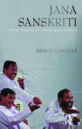 Jana Sanskriti: Forum Theatre and Democracy in India, 1st Edition (Paperback) book cover