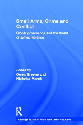 Small Arms, Crime and Conflict: Global Governance and the Threat of Armed Violence book cover