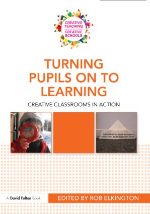 Turning Pupils on to Learning: Creative classrooms in action, 1st Edition (Paperback) book cover