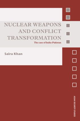 Nuclear Weapons and Conflict Transformation: The Case of India-Pakistan book cover