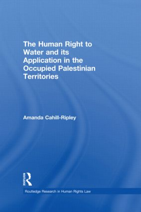 The Human Right to Water and its Application in the Occupied Palestinian Territories (Hardback) book cover