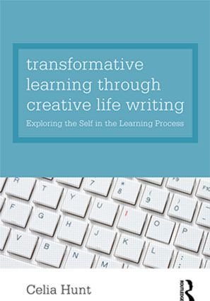 Transformative Learning through Creative Life Writing: Exploring the self in the learning process (Paperback) book cover