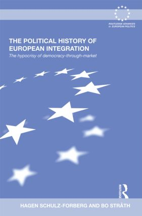 The Political History of European Integration: The Hypocrisy of Democracy-Through-Market book cover