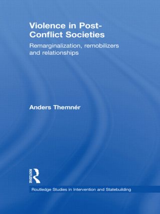 Violence in Post-Conflict Societies: Remarginalization, Remobilizers and Relationships (Hardback) book cover