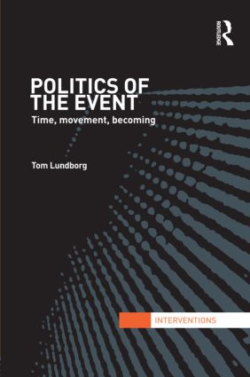 Politics of the Event: Time, Movement, Becoming (Hardback) book cover