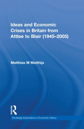 Ideas and Economic Crises in Britain from Attlee to Blair (1945-2005): 1st Edition (Hardback) book cover