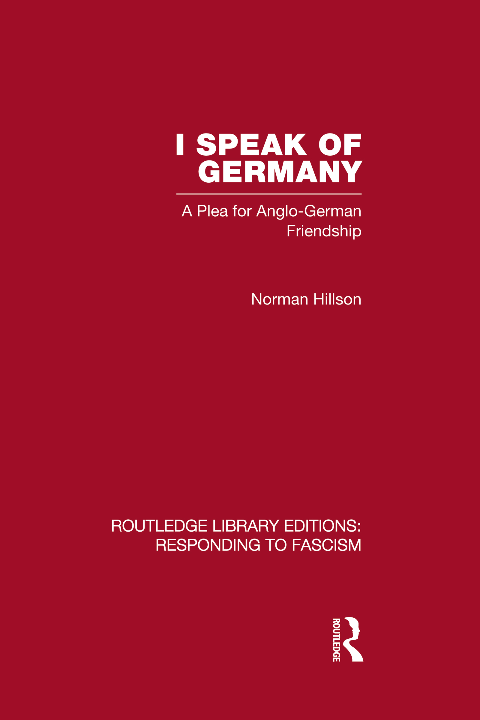 I Speak of Germany (RLE Responding to Fascism): A plea for Anglo-German friendship (Hardback) book cover