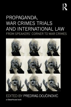 Propaganda, War Crimes Trials and International Law: From Speakers' Corner to War Crimes (Hardback) book cover
