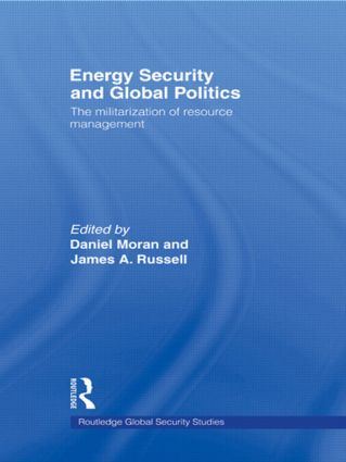 Energy Security and Global Politics: The Militarization of Resource Management (Hardback) book cover