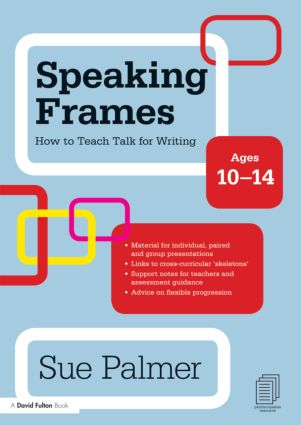 Speaking Frames: How to Teach Talk for Writing: Ages 10-14 (Paperback) book cover
