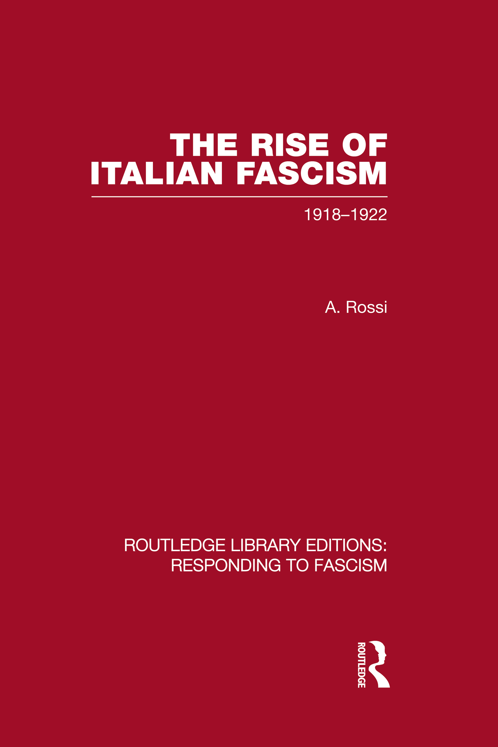 The Rise of Italian Fascism (RLE Responding to Fascism): 1918-1922 (Hardback) book cover