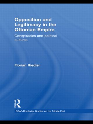 Opposition and Legitimacy in the Ottoman Empire: Conspiracies and Political Cultures (Hardback) book cover