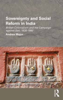Sovereignty and Social Reform in India: British Colonialism and the Campaign against Sati, 1830-1860 (Hardback) book cover