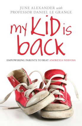 My Kid is Back: Empowering Parents to Beat Anorexia Nervosa, 1st Edition (Paperback) book cover