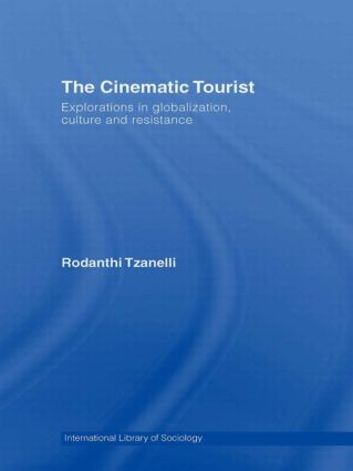 The Cinematic Tourist: Explorations in Globalization, Culture and Resistance, 1st Edition (Paperback) book cover