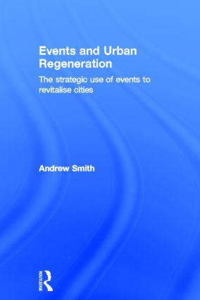 Events and Urban Regeneration: The Strategic Use of Events to Revitalise Cities (Hardback) book cover