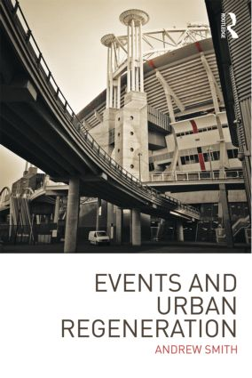 Events and Urban Regeneration: The Strategic Use of Events to Revitalise Cities (Paperback) book cover