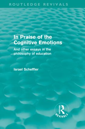 In Praise of the Cognitive Emotions (Routledge Revivals): And Other Essays in the Philosophy of Education (Hardback) book cover