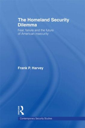 The Homeland Security Dilemma: Fear, Failure and the Future of American Insecurity, 1st Edition (Paperback) book cover