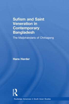 Sufism and Saint Veneration in Contemporary Bangladesh: The Maijbhandaris of Chittagong (Hardback) book cover