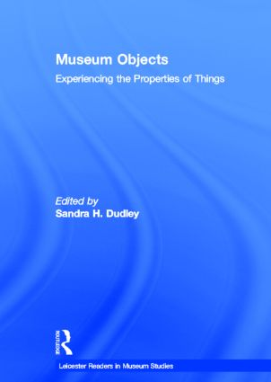 Museum Objects: Experiencing the Properties of Things, 1st Edition (Hardback) book cover