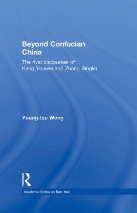 Beyond Confucian China: The Rival Discourses of Kang Youwei and Zhang Binglin (Hardback) book cover
