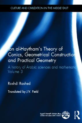 Ibn al-Haytham's Theory of Conics, Geometrical Constructions and Practical Geometry: A History of Arabic Sciences and Mathematics Volume 3 book cover