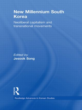 New Millennium South Korea: Neoliberal Capitalism and Transnational Movements (Hardback) book cover