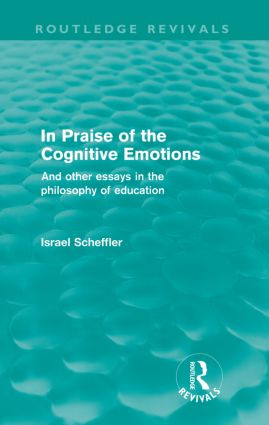 In Praise of the Cognitive Emotions (Routledge Revivals): And Other Essays in the Philosophy of Education (Paperback) book cover