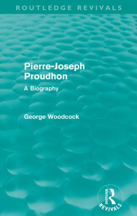 Pierre-Joseph Proudhon (Routledge Revivals): A Biography, 1st Edition (Paperback) book cover
