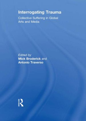 Interrogating Trauma: Collective Suffering in Global Arts and Media (Hardback) book cover