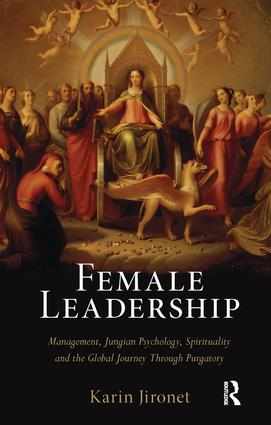 Female Leadership: Management, Jungian Psychology, Spirituality and the Global Journey Through Purgatory (Paperback) book cover