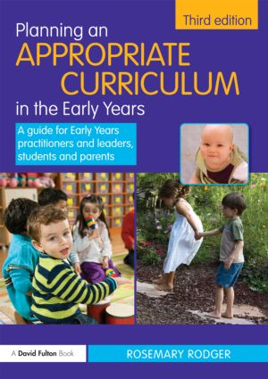 Planning an Appropriate Curriculum in the Early Years: A guide for early years practitioners and leaders, students and parents, 3rd Edition (Paperback) book cover