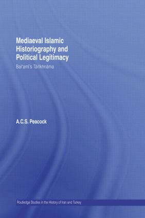 Mediaeval Islamic Historiography and Political Legitimacy: Bal'ami's Tarikhnamah book cover