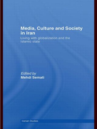 Media, Culture and Society in Iran: Living with Globalization and the Islamic State (Paperback) book cover