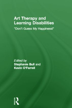 Art Therapy and Learning Disabilities: Don't guess my happiness, 1st Edition (Hardback) book cover