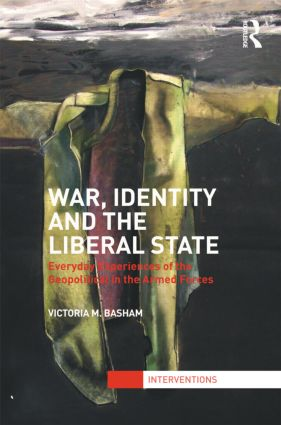 War, Identity and the Liberal State: Everyday Experiences of the Geopolitical in the Armed Forces (Hardback) book cover