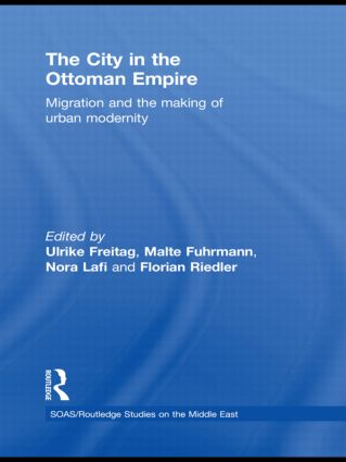 The City in the Ottoman Empire: Migration and the making of urban modernity (Hardback) book cover