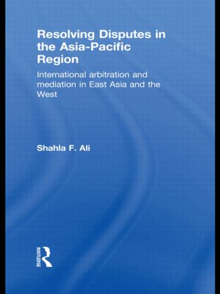 Resolving Disputes in the Asia-Pacific Region: International Arbitration and Mediation in East Asia and the West (Hardback) book cover