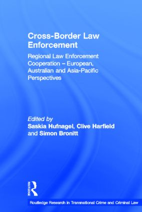Cross-Border Law Enforcement: Regional Law Enforcement Cooperation – European, Australian and Asia-Pacific Perspectives book cover