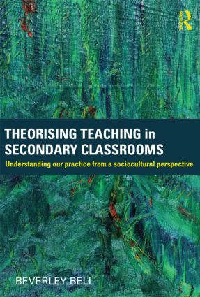 Theorising Teaching in Secondary Classrooms: Understanding our practice from a sociocultural perspective (Paperback) book cover