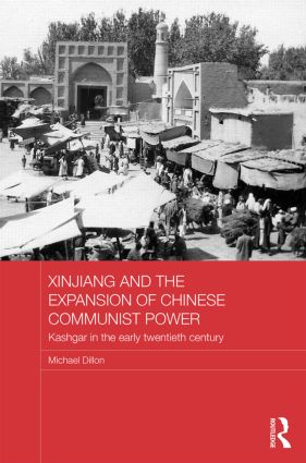 Xinjiang and the Expansion of Chinese Communist Power: Kashgar in the Early Twentieth Century (Hardback) book cover