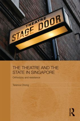 The Theatre and the State in Singapore: Orthodoxy and Resistance (Hardback) book cover