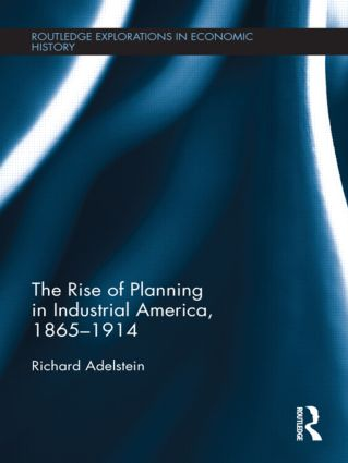 The Rise of Planning in Industrial America, 1865-1914 (Hardback) book cover