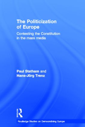 The Politicization of Europe: Contesting the Constitution in the Mass Media book cover