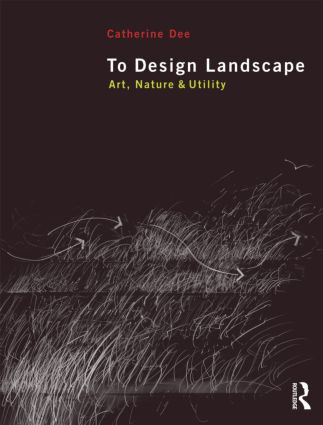To Design Landscape: Art, Nature & Utility (Paperback) book cover