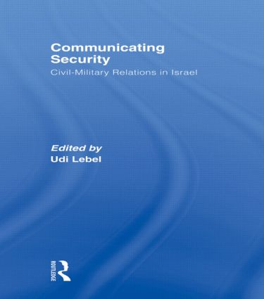 Communicating Security: Civil-Military Relations in Israel (Paperback) book cover