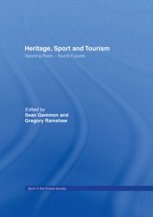 Heritage, Sport and Tourism: Sporting Pasts – Tourist Futures, 1st Edition (Paperback) book cover
